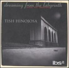 Dreaming from the Labyrinth - CD Audio di Tish Hinojosa