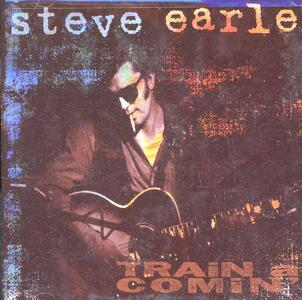 Train a Comin' - CD Audio di Steve Earle