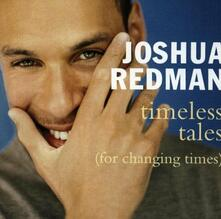 Timeless Tales (For Changing T - CD Audio di Joshua Redman