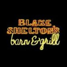 Blake Shelton's Barn and Grill - CD Audio di Blake Shelton