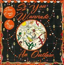 So You Wannabe an Outlaw - CD Audio di Steve Earle,Dukes