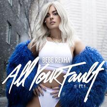 All Your Fault Part 1 - CD Audio di Bebe Rexha