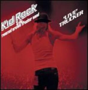Live Trucker - Vinile LP di Kid Rock