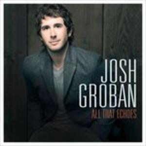 All That Echoes - CD Audio di Josh Groban