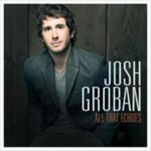 All That Echoes (Special Edition) - CD Audio di Josh Groban