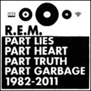 Part Lies, Part Heart, Part Truth, Part Garbage 1982-2011 - CD Audio di REM