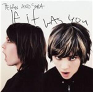 If it Was You - Vinile LP di Tegan and Sara