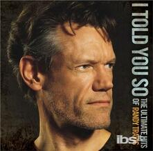 I Told You So-The Ultimate Hits Of Randy - CD Audio di Randy Travis
