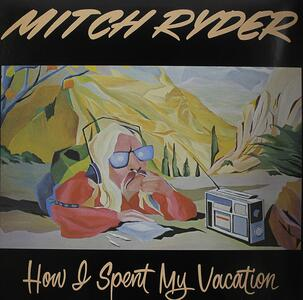 How I Spent My Vacation - Vinile LP di Mitch Ryder
