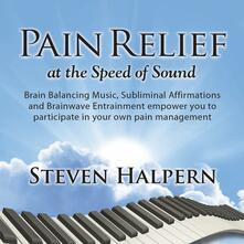 Pain Relief At The Speed Of Sound - CD Audio di Steven Halpern