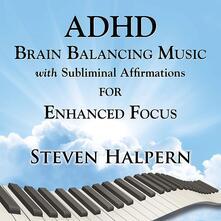 Adhd Brain Balancing Music with Sublimin - CD Audio di Steven Halpern