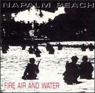 Fire Air and Water - CD Audio di Napalm Beach
