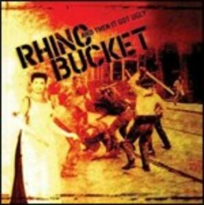 And Then it Got Ugly - CD Audio di Rhino Bucket