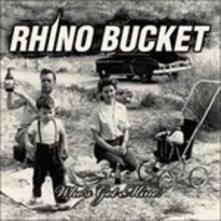 Who's Got Mine - CD Audio di Rhino Bucket
