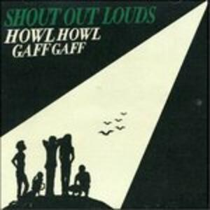 Howl Howl Gaff Gaff - CD Audio di Shout Out Louds