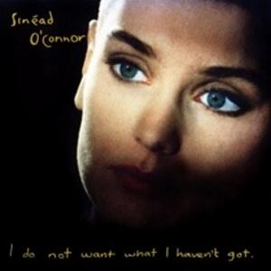 I Do Not Want What I Haven't Got - CD Audio di Sinead O'Connor