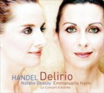Delirio - CD Audio di Natalie Dessay,Emmanuelle Haim,Georg Friedrich Händel,Le Concert d'Astrée