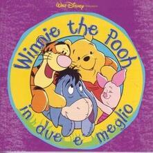 Winnie the Pooh. in Due è Meglio (Colonna sonora) - CD Audio
