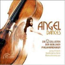 Angel Dances - CD Audio di 12 Cellists of Berliner Philharmoniker