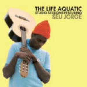 The Life Aquatic. Studio Sessions (Colonna Sonora) - CD Audio di Seu Jorge