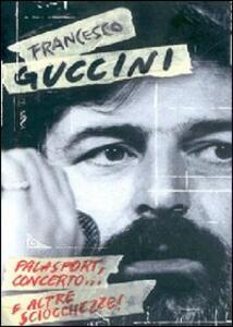 Francesco Guccini. Palasport, concerto e altre sciocchezze - DVD