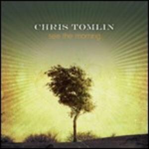 See the Morning - CD Audio di Chris Tomlin