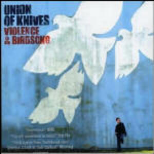 Violence & Birdsongs - CD Audio di Union of Knives