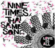 Nine Times That Same Song - CD Audio di Love Is All