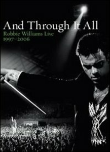 Film Robbie Williams. And Through It All. Live 1997 - 2006