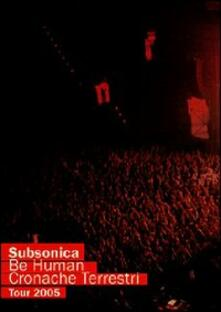 Subsonica. Be Human. Cronache terrestri tour 2005 (DVD) - DVD di Subsonica