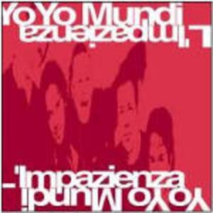 L'impazienza - CD Audio di Yo Yo Mundi