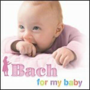 Bach for My Baby - CD Audio di Johann Sebastian Bach