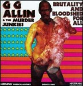 Brutality & Bloodshed for All - CD Audio di G.G. Allin,Murder Junkies