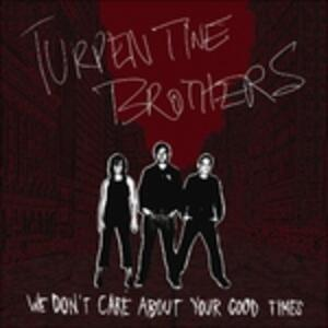 We Don't Care About Your Good Times - Vinile LP di Turpentine Brothers