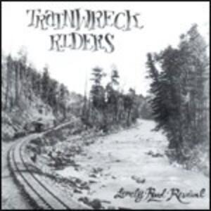Lonely Road Revival - CD Audio di Trainwreck Riders