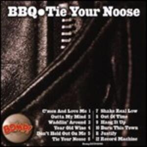 Tie Your Noose - CD Audio di BBQ