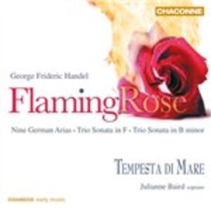 Flaming Rose. Nove arie tedesche - Sonata a tre in Fa - Sonata a tre in Si minore - CD Audio di Georg Friedrich Händel
