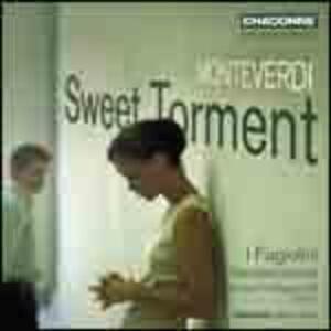Sweet Torment - CD Audio di Claudio Monteverdi,Fagiolini,Robert Hollingworth