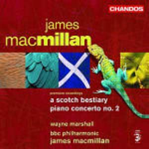 A Scotch Bestiary - Concerto per pianoforte n.2 - CD Audio di Wayne Marshall,James MacMillan,BBC Philharmonic Orchestra