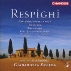 Burlesca per orchestra - Preludio, corale e fuga - Rossiniana - 5 Etudes-Tableaux - CD Audio di Ottorino Respighi,BBC Philharmonic Orchestra,Gianandrea Noseda