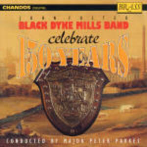 150 Anni di Black Dyke Mills Band - CD Audio di John Foster Black Dyke Mills Band