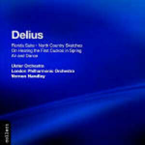 Florida Suite - North Country Sketches - On Hearing the First Cuckoo in Spring - Air and Dance - CD Audio di London Philharmonic Orchestra,Ulster Orchestra,Frederick Delius,Vernon Handley