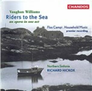 Riders to the Sea - Household Music - Flos Campi - CD Audio di Ralph Vaughan Williams