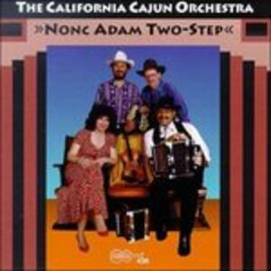 Nonc Adam Two-Step - CD Audio di California Cajun Orchestra