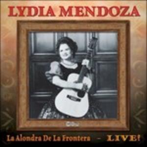 La Alondra De La Frontera. Live! - CD Audio di Lydia Mendoza