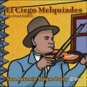 San Antonio House Party - CD Audio di El Ciego Melquiades
