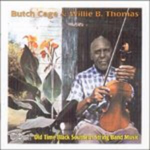 Old Time Black Southern String Band Music - CD Audio di Butch Cage,Willie B. Thomas