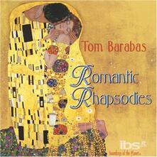 Romantic Rhapsodies - CD Audio di Tom Barabas