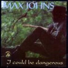 I Could be Dangerous - CD Audio di Max Johns