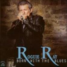 Born with the Blues - CD Audio di Roguie Ray